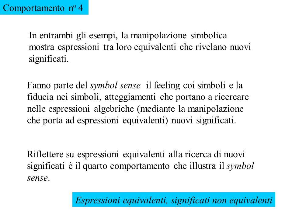 Comportamento no 4 In entrambi gli esempi, la manipolazione simbolica mostra espressioni tra loro equivalenti che rivelano nuovi significati.