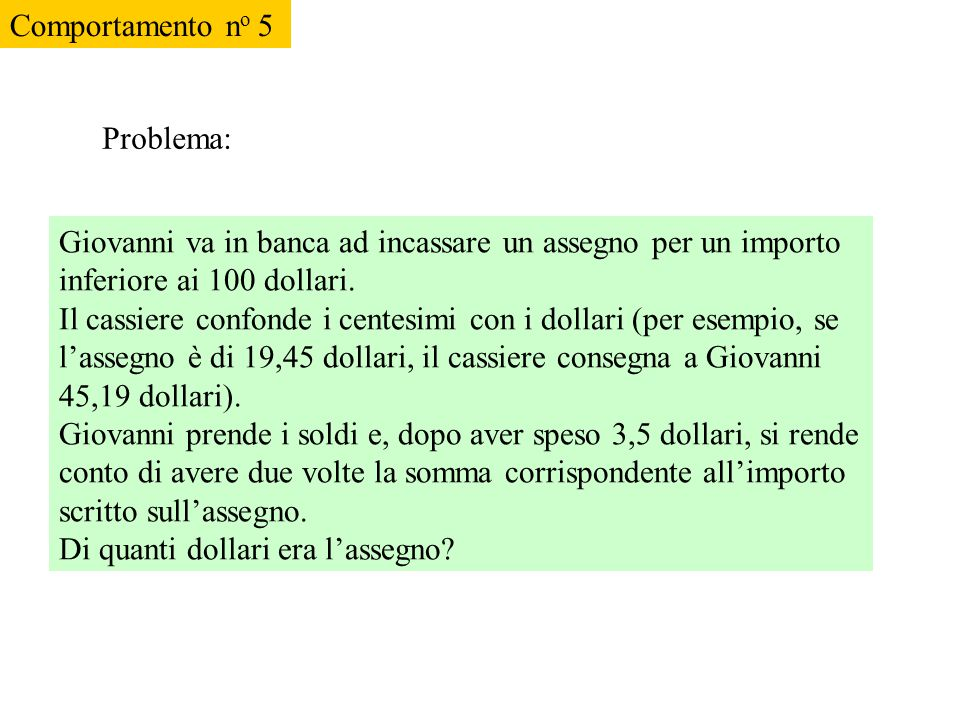 Comportamento no 5 Problema: Giovanni va in banca ad incassare un assegno per un importo inferiore ai 100 dollari.