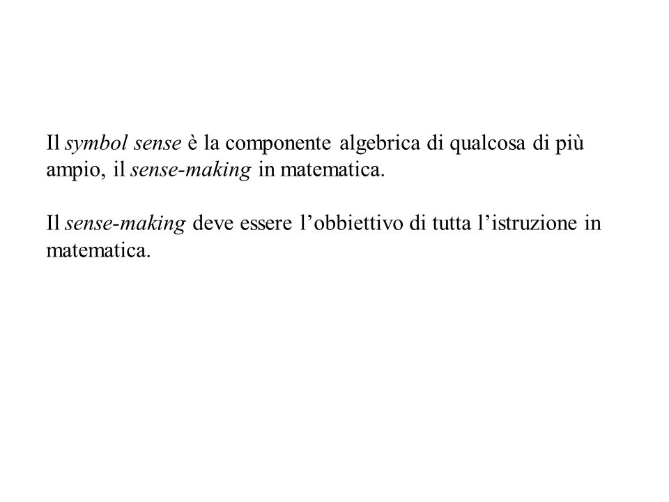 Il symbol sense è la componente algebrica di qualcosa di più ampio, il sense-making in matematica.