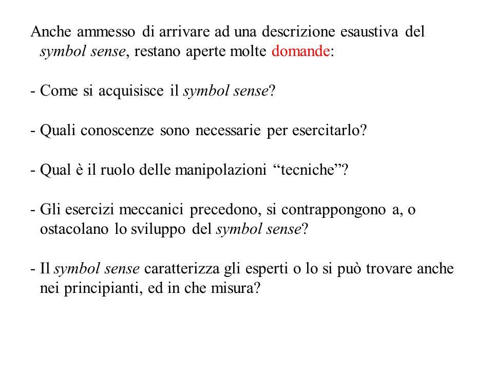 Anche ammesso di arrivare ad una descrizione esaustiva del symbol sense, restano aperte molte domande: