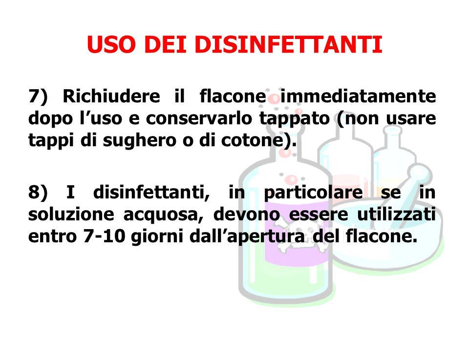 USO DEI DISINFETTANTI 7) Richiudere il flacone immediatamente dopo l'uso e conservarlo tappato (non usare tappi di sughero o di cotone).
