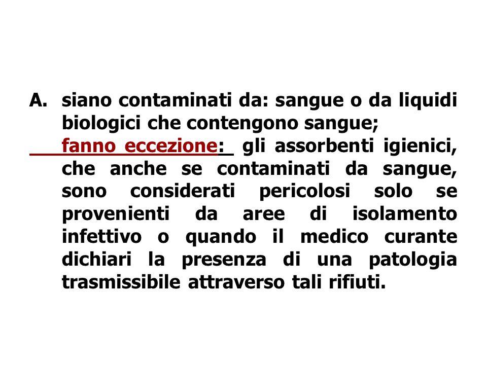 siano contaminati da: sangue o da liquidi biologici che contengono sangue;
