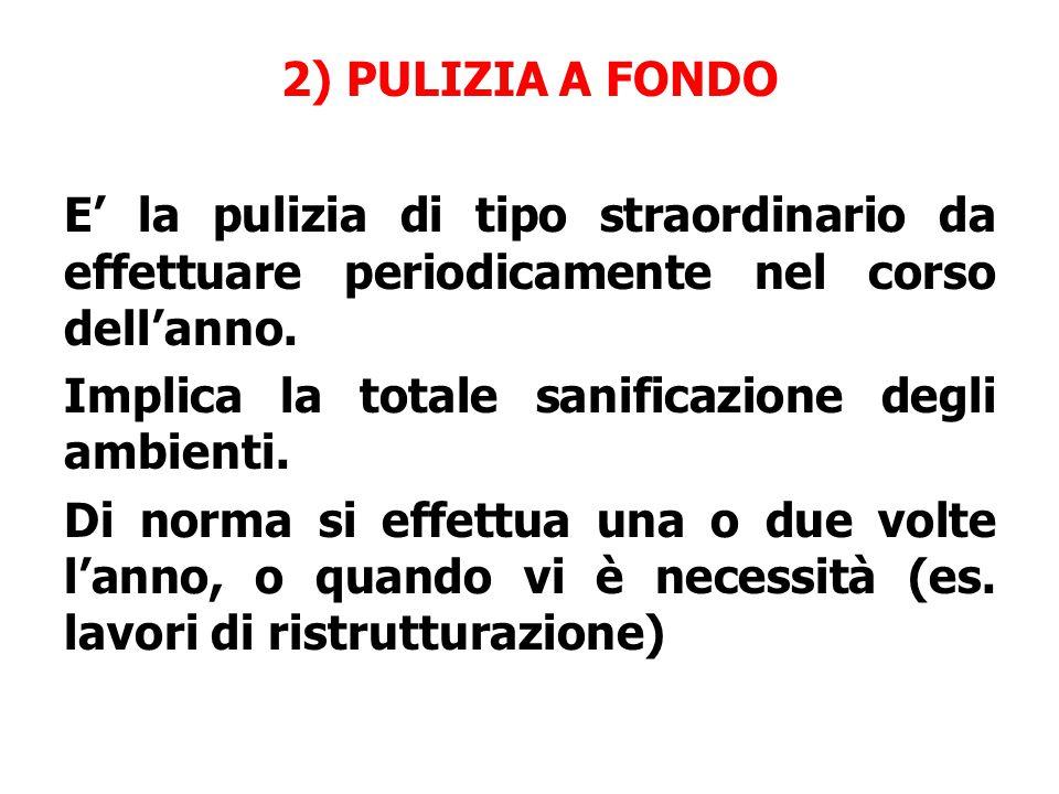 2) PULIZIA A FONDO E' la pulizia di tipo straordinario da effettuare periodicamente nel corso dell'anno.