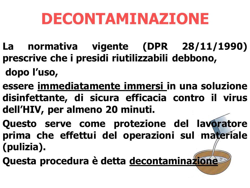 DECONTAMINAZIONE La normativa vigente (DPR 28/11/1990) prescrive che i presidi riutilizzabili debbono,