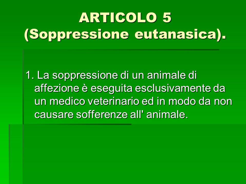 ARTICOLO 5 (Soppressione eutanasica).