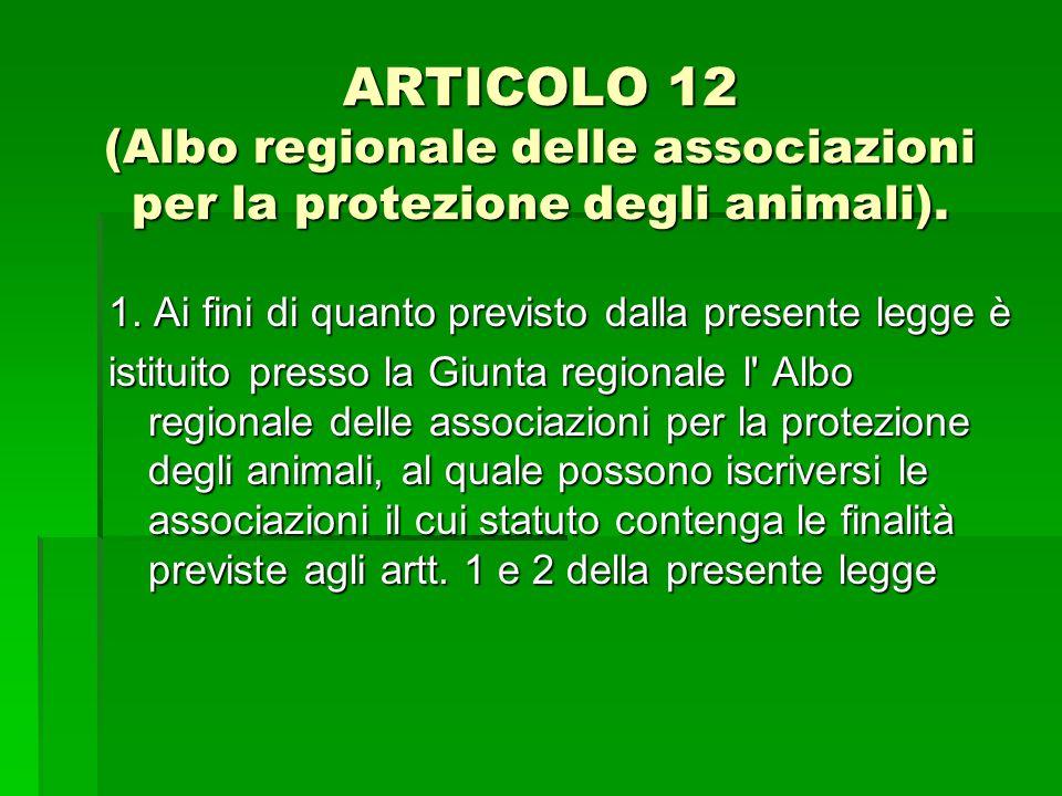 ARTICOLO 12 (Albo regionale delle associazioni per la protezione degli animali).