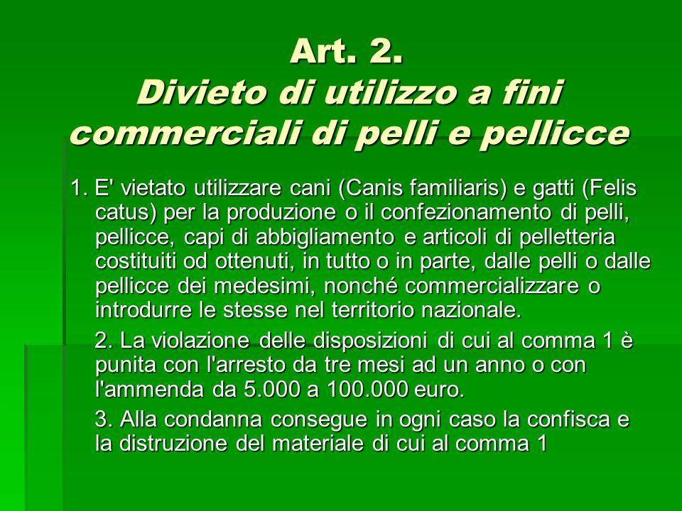 Art. 2. Divieto di utilizzo a fini commerciali di pelli e pellicce
