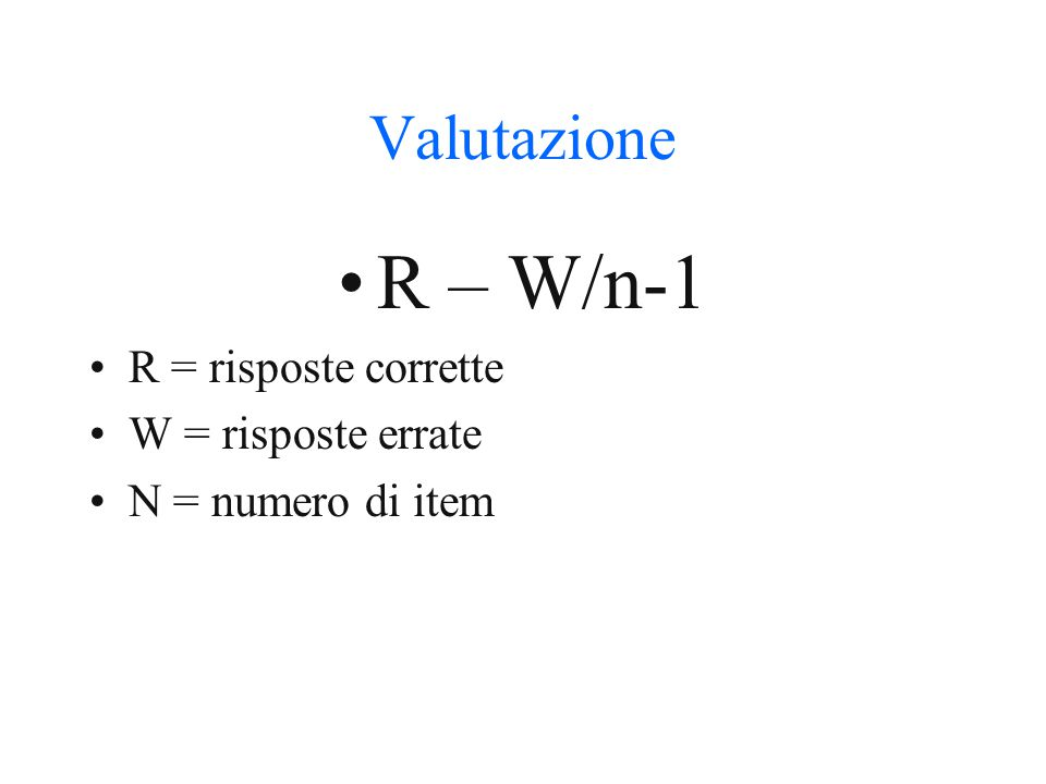 R – W/n-1 Valutazione R = risposte corrette W = risposte errate