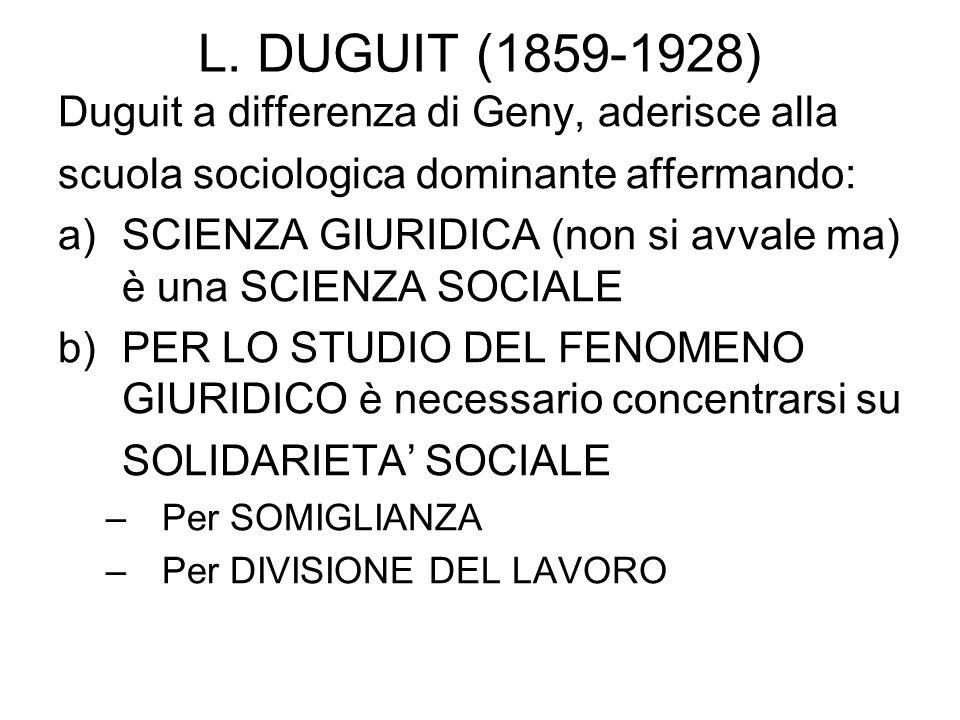 L. DUGUIT (1859-1928) Duguit a differenza di Geny, aderisce alla