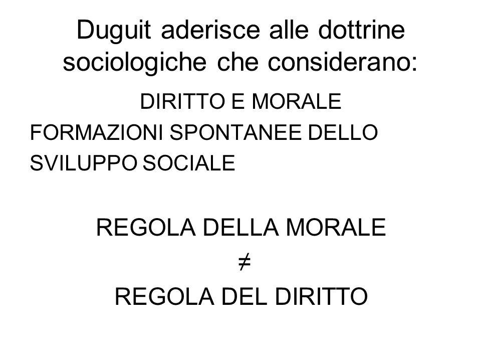 Duguit aderisce alle dottrine sociologiche che considerano: