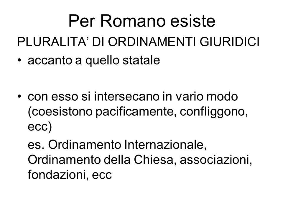 Per Romano esiste PLURALITA' DI ORDINAMENTI GIURIDICI