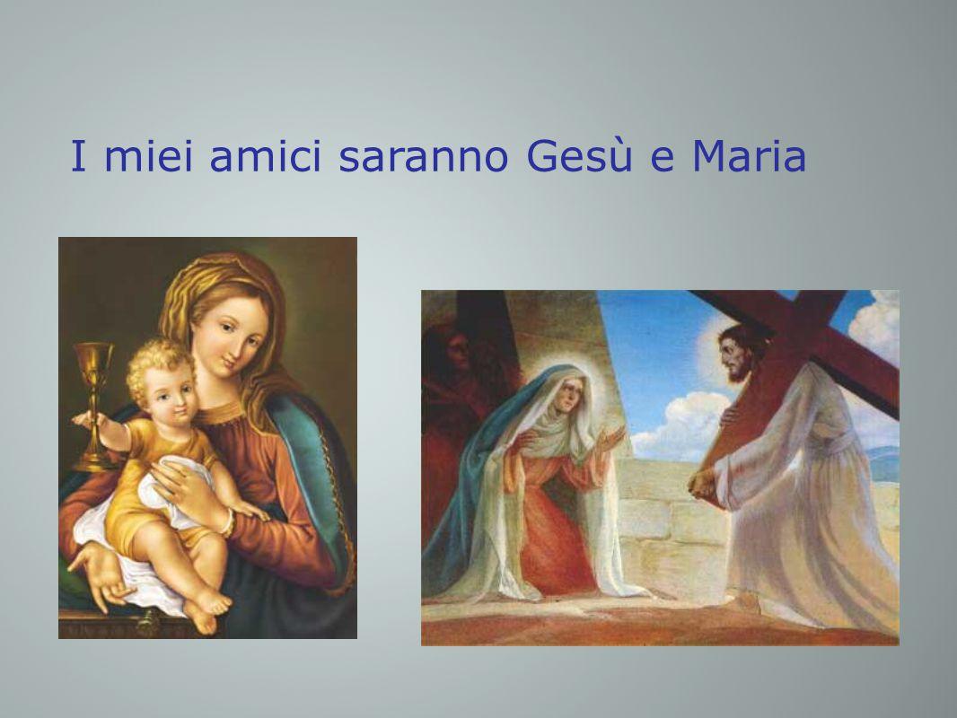 I miei amici saranno Gesù e Maria