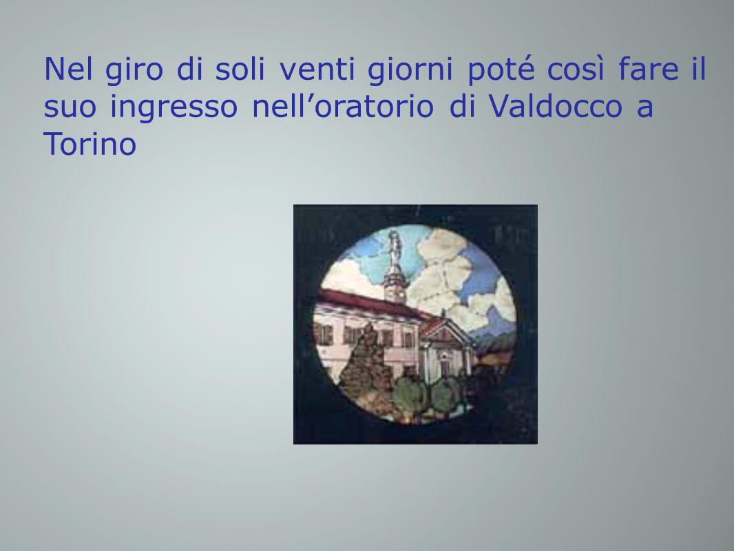 Nel giro di soli venti giorni poté così fare il suo ingresso nell'oratorio di Valdocco a Torino