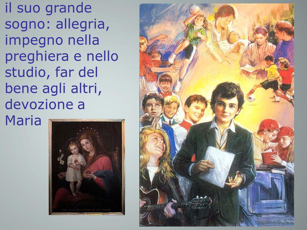 il suo grande sogno: allegria, impegno nella preghiera e nello studio, far del bene agli altri, devozione a Maria