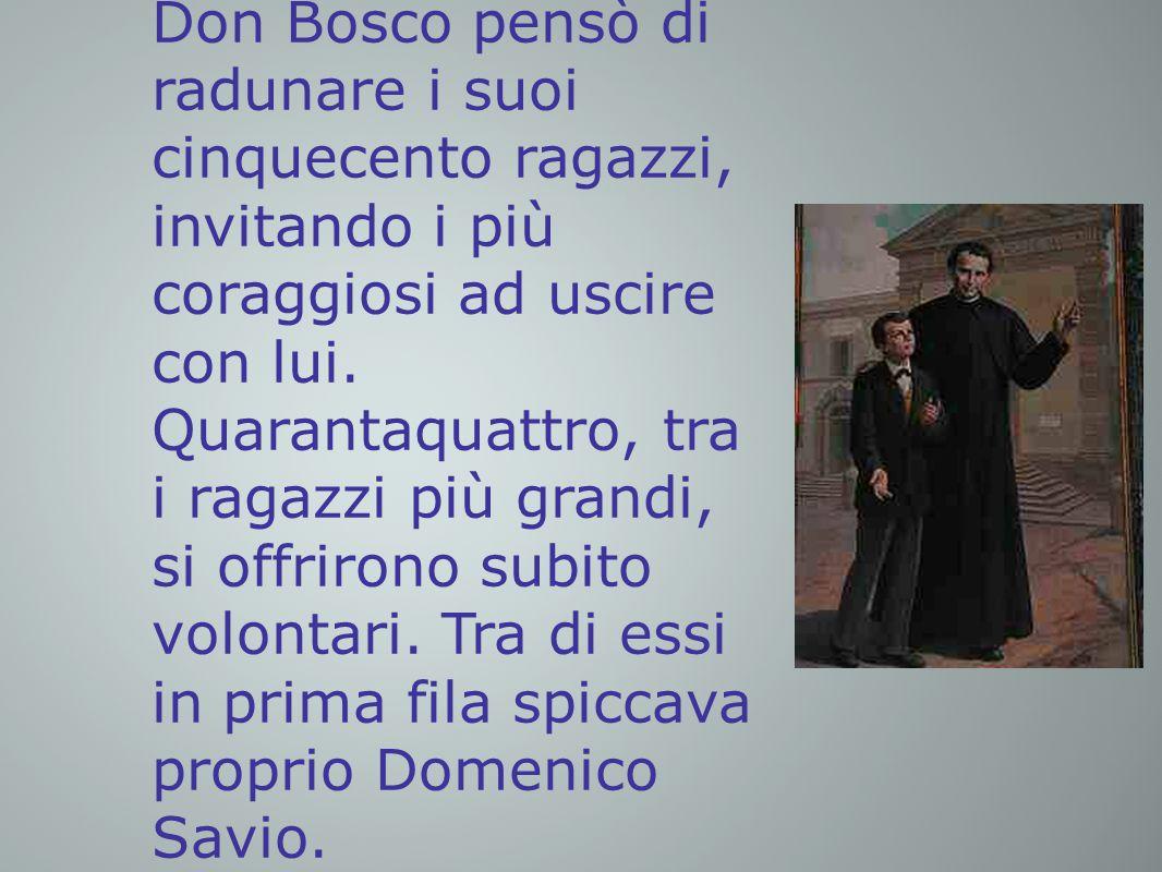 Don Bosco pensò di radunare i suoi cinquecento ragazzi, invitando i più coraggiosi ad uscire con lui.