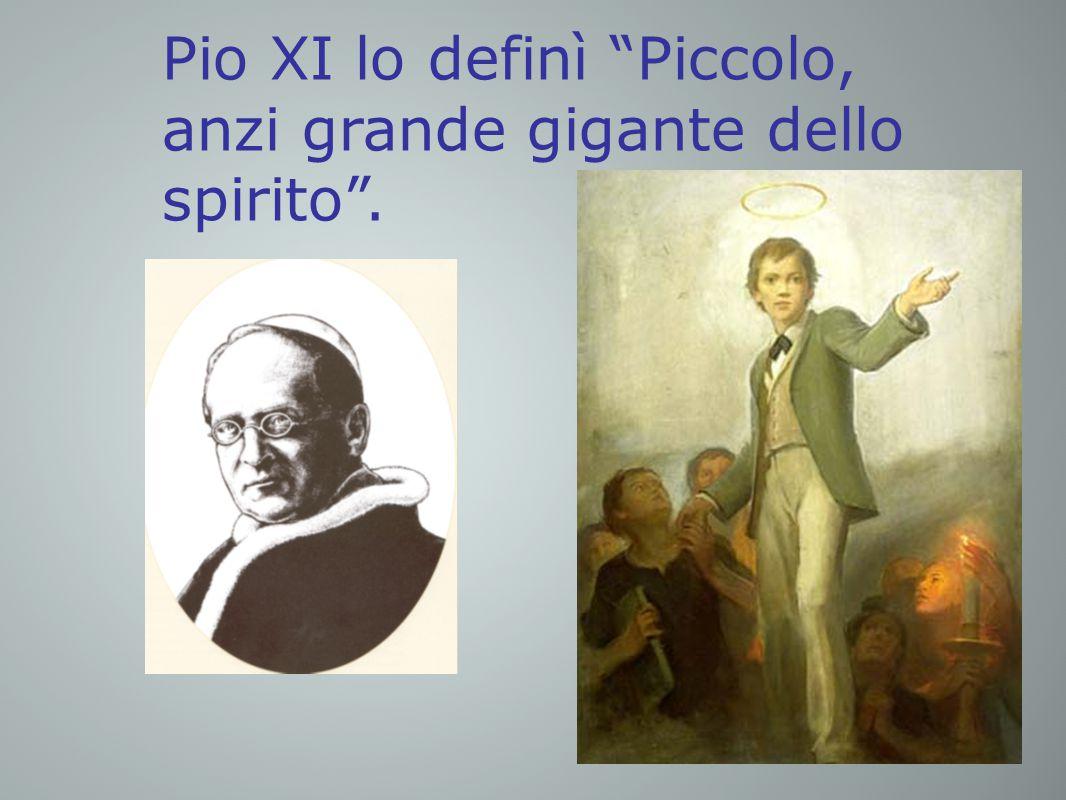 Pio XI lo definì Piccolo, anzi grande gigante dello spirito .