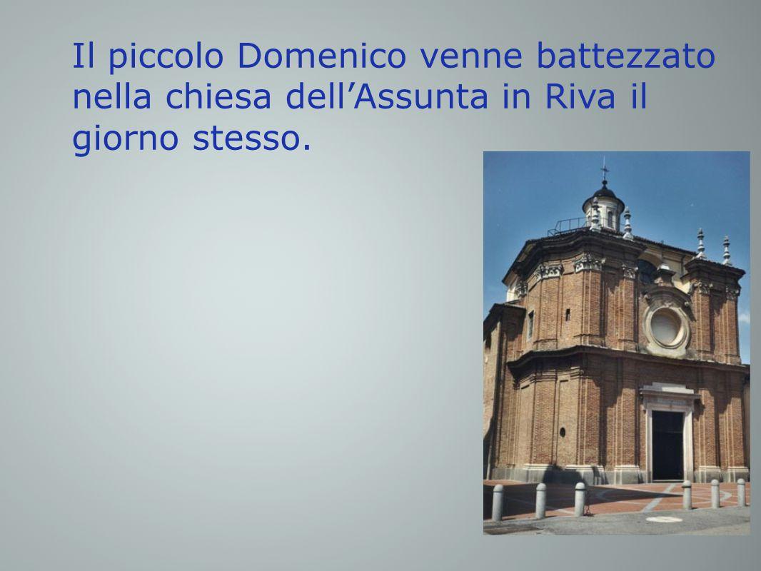 Il piccolo Domenico venne battezzato nella chiesa dell'Assunta in Riva il giorno stesso.