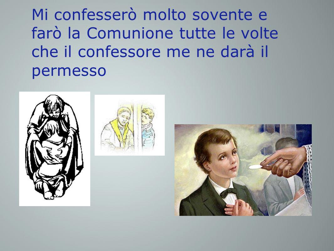 Mi confesserò molto sovente e farò la Comunione tutte le volte che il confessore me ne darà il permesso