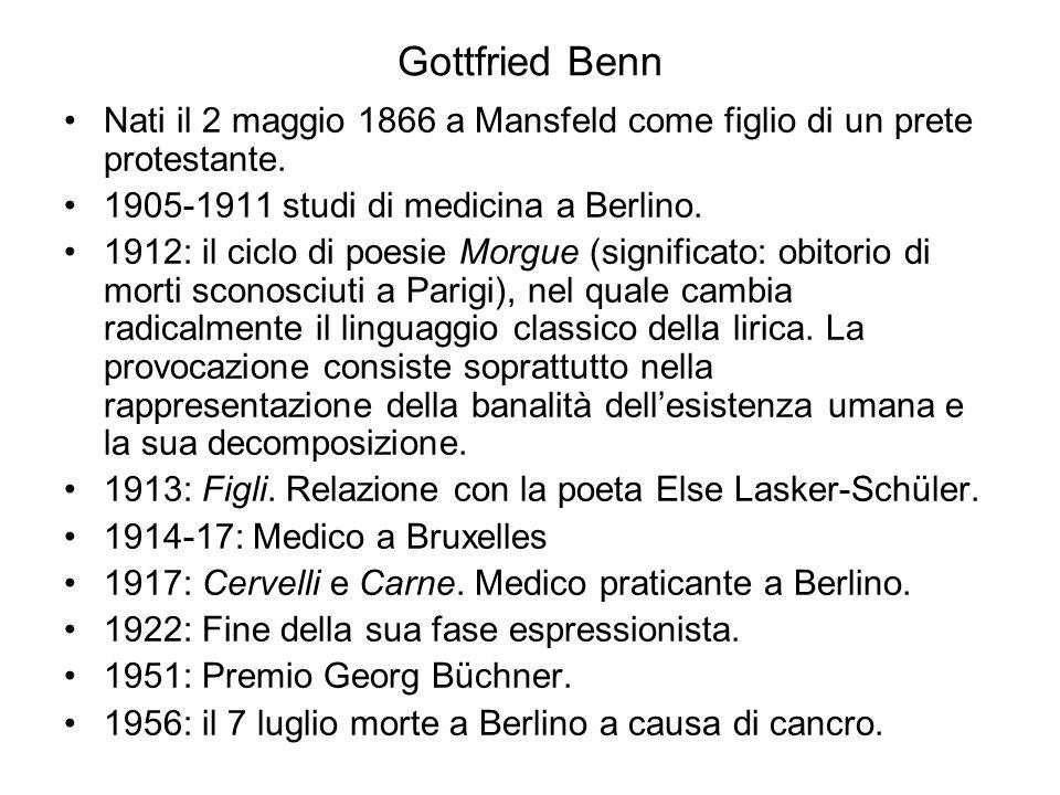 Gottfried Benn Nati il 2 maggio 1866 a Mansfeld come figlio di un prete protestante. 1905-1911 studi di medicina a Berlino.