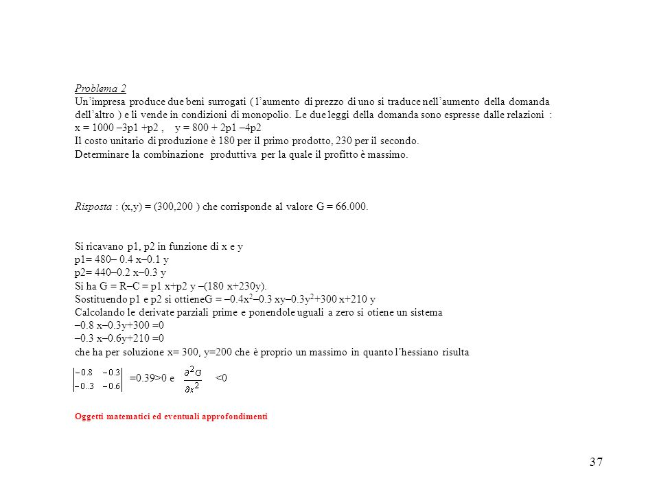 Risposta : (x,y) = (300,200 ) che corrisponde al valore G = 66.000.