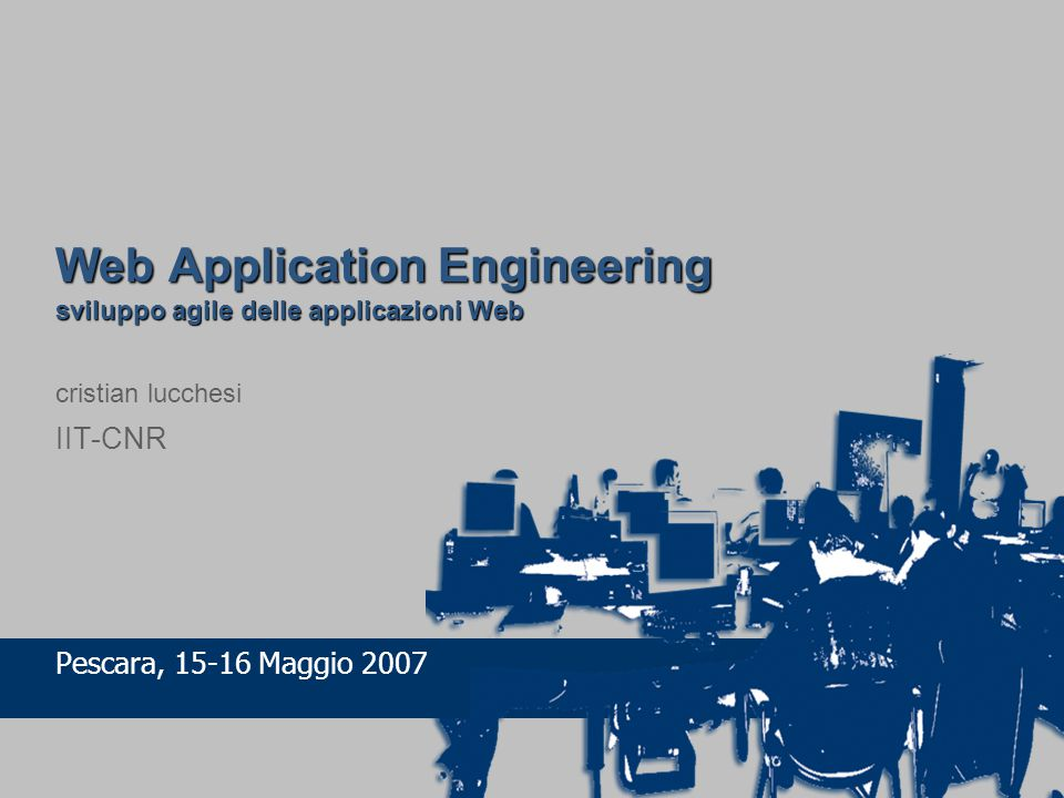 Web Application Engineering sviluppo agile delle applicazioni Web cristian lucchesi IIT-CNR
