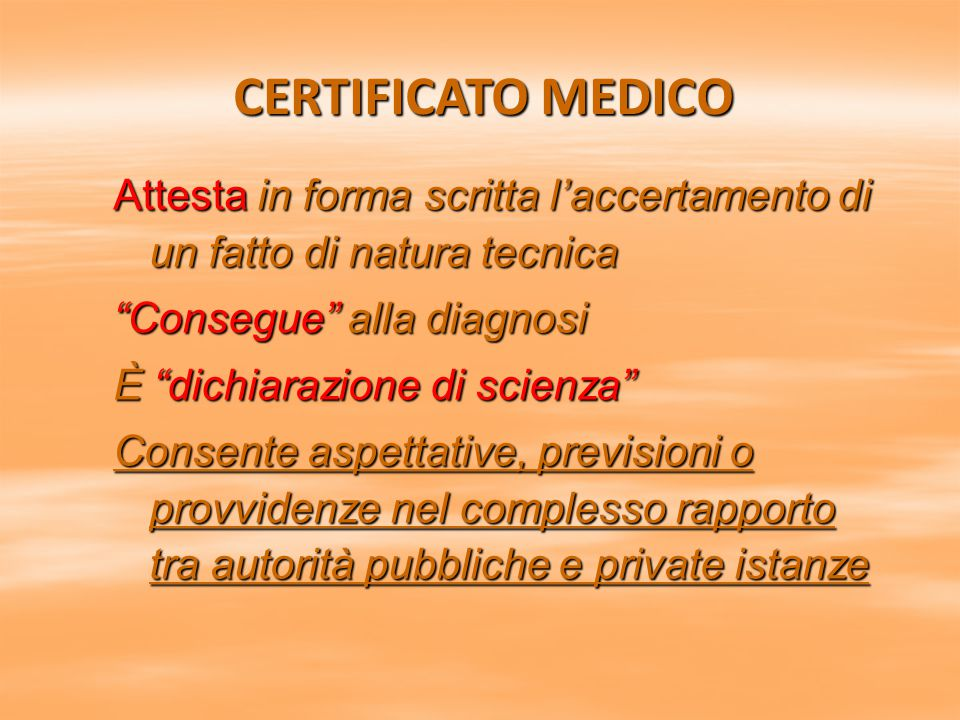 CERTIFICATO MEDICO Attesta in forma scritta l'accertamento di un fatto di natura tecnica. Consegue alla diagnosi.