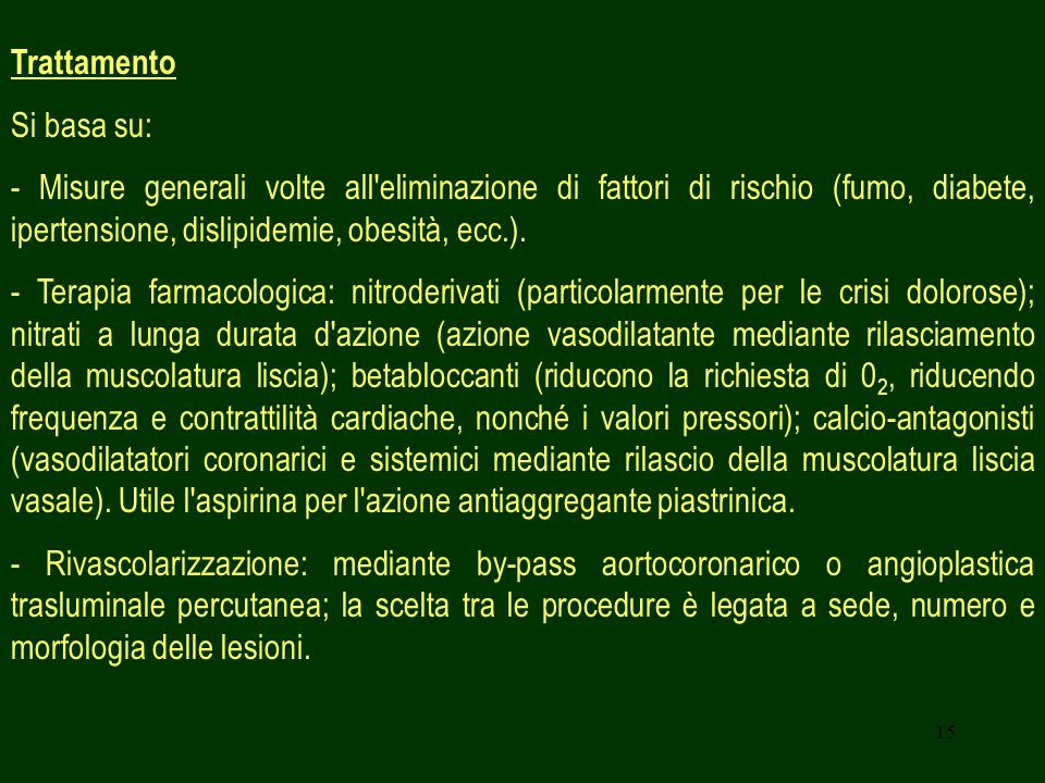 Trattamento Si basa su: - Misure generali volte all eliminazione di fattori di rischio (fumo, diabete, ipertensione, dislipidemie, obesità, ecc.).