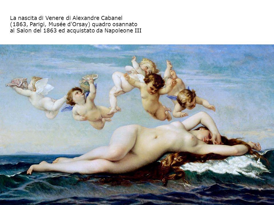 La nascita di Venere di Alexandre Cabanel (1863, Parigi, Musée d Orsay) quadro osannato al Salon del 1863 ed acquistato da Napoleone III