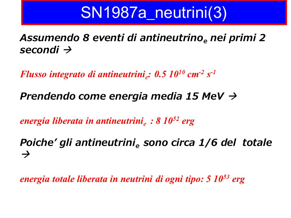 SN1987a_neutrini(3) Assumendo 8 eventi di antineutrinoe nei primi 2 secondi  Flusso integrato di antineutrinie: 0.5 1010 cm-2 s-1.