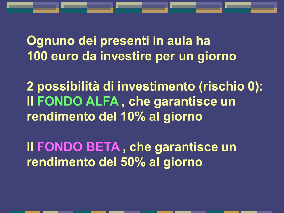 Ognuno dei presenti in aula ha 100 euro da investire per un giorno