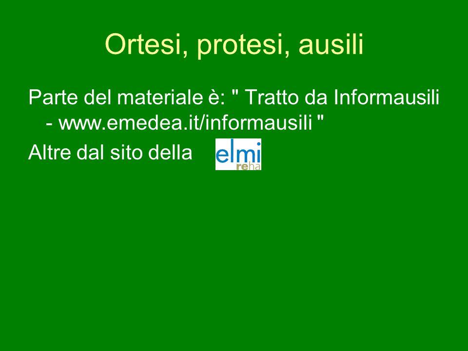 Ortesi, protesi, ausili Parte del materiale è: Tratto da Informausili - www.emedea.it/informausili