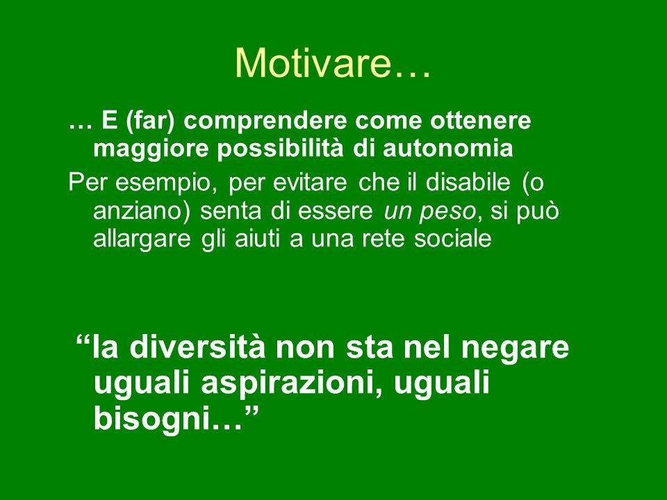Motivare… … E (far) comprendere come ottenere maggiore possibilità di autonomia.