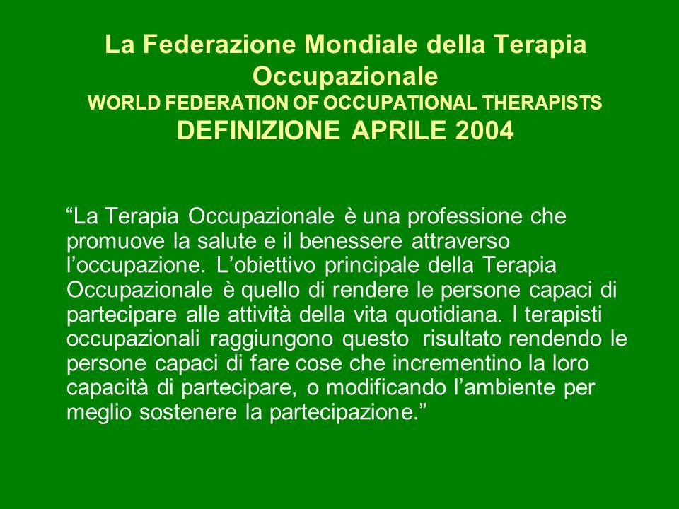 La Federazione Mondiale della Terapia Occupazionale WORLD FEDERATION OF OCCUPATIONAL THERAPISTS DEFINIZIONE APRILE 2004