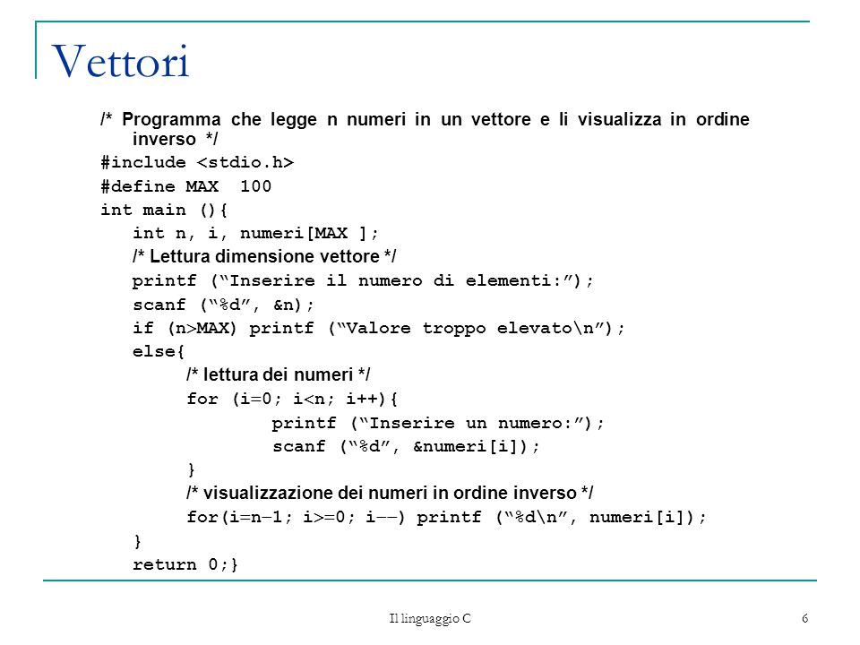 Vettori /* Programma che legge n numeri in un vettore e li visualizza in ordine inverso */ #include <stdio.h>