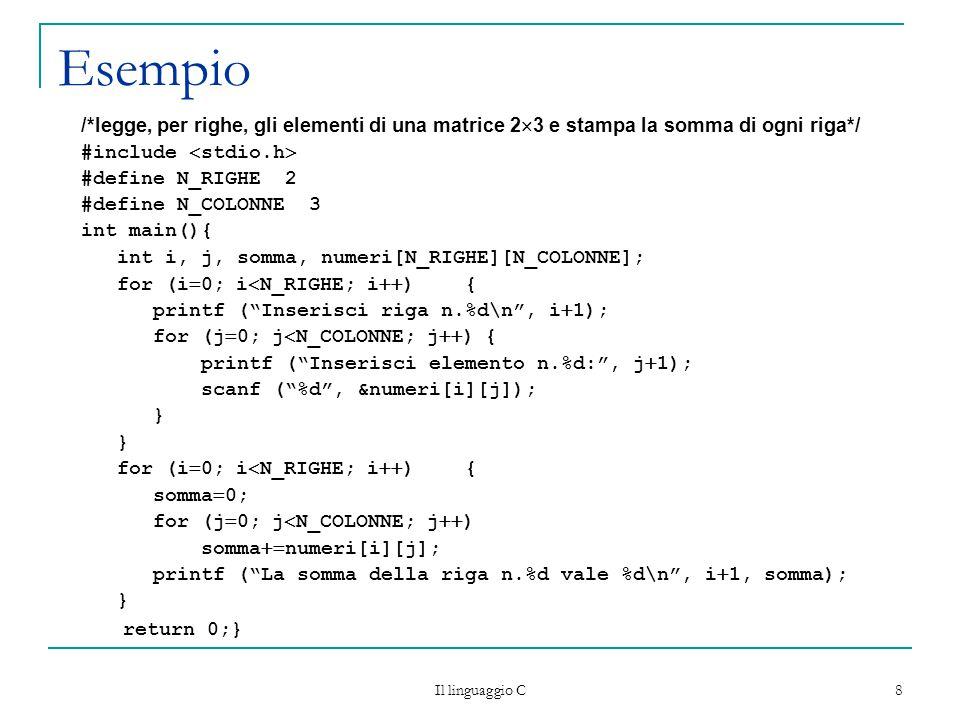 Esempio /*legge, per righe, gli elementi di una matrice 23 e stampa la somma di ogni riga*/ #include stdio.h
