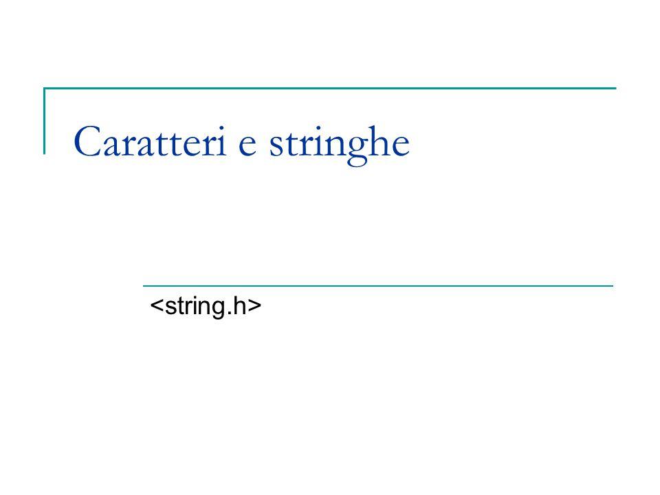 Caratteri e stringhe <string.h>
