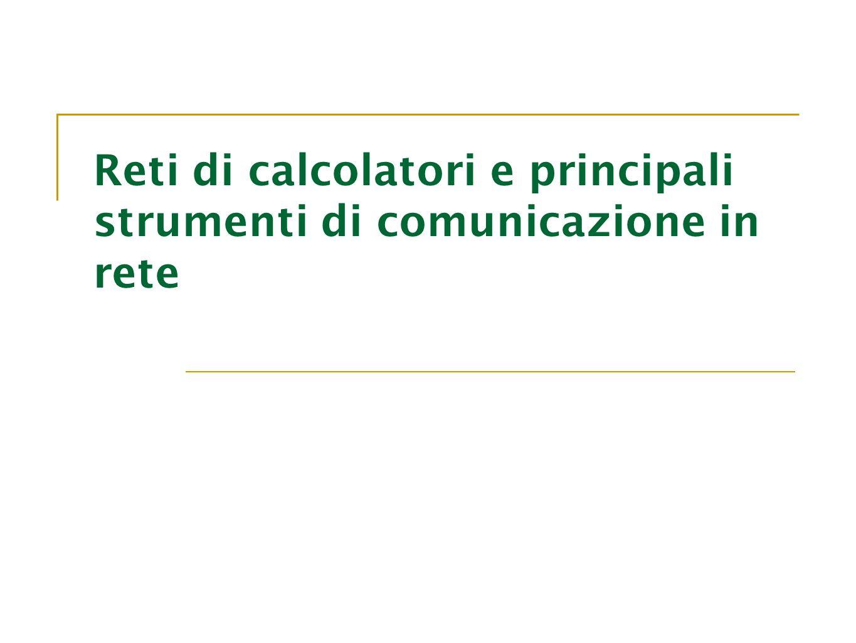 Reti di calcolatori e principali strumenti di comunicazione in rete