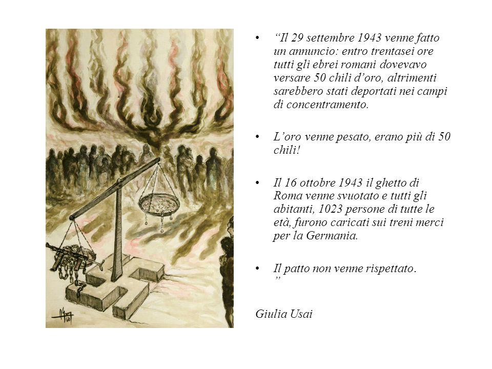 Il 29 settembre 1943 venne fatto un annuncio: entro trentasei ore tutti gli ebrei romani dovevavo versare 50 chili d'oro, altrimenti sarebbero stati deportati nei campi di concentramento.
