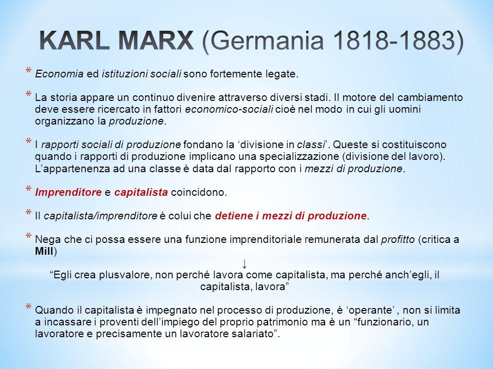 KARL MARX (Germania 1818-1883) Economia ed istituzioni sociali sono fortemente legate.