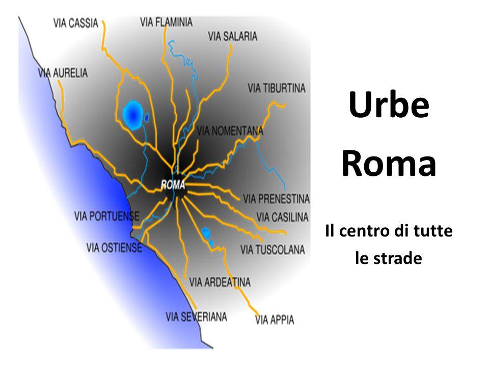 Urbe Roma Il centro di tutte le strade