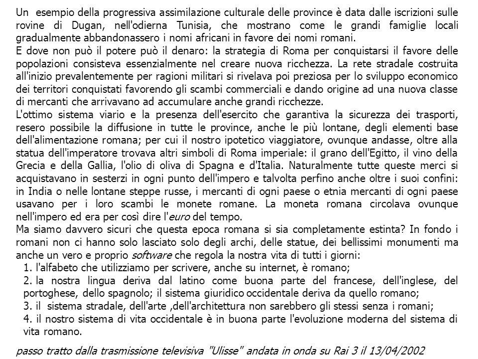 Un esempio della progressiva assimilazione culturale delle province è data dalle iscrizioni sulle rovine di Dugan, nell odierna Tunisia, che mostrano come le grandi famiglie locali gradualmente abbandonassero i nomi africani in favore dei nomi romani.