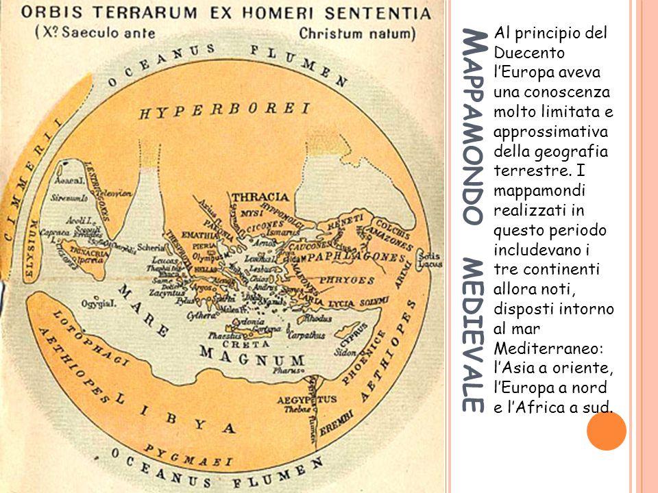 Al principio del Duecento l'Europa aveva una conoscenza molto limitata e approssimativa della geografia terrestre. I mappamondi realizzati in questo periodo includevano i tre continenti allora noti, disposti intorno al mar Mediterraneo: l'Asia a oriente, l'Europa a nord e l'Africa a sud.