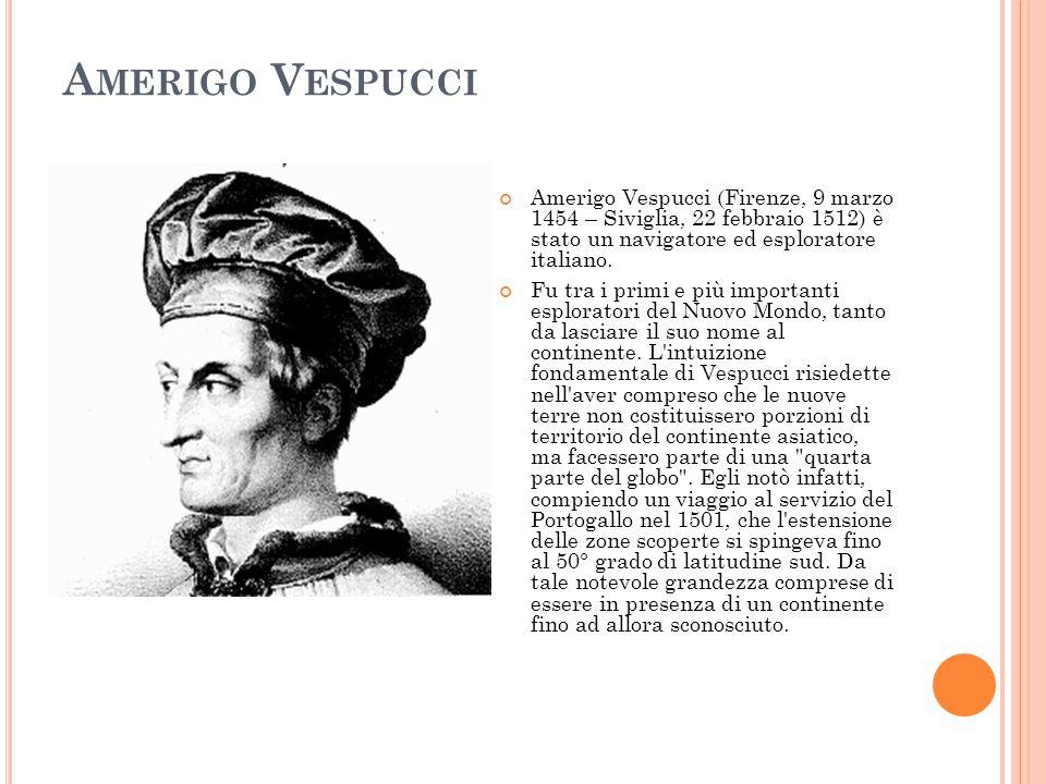 Amerigo Vespucci Amerigo Vespucci (Firenze, 9 marzo 1454 – Siviglia, 22 febbraio 1512) è stato un navigatore ed esploratore italiano.