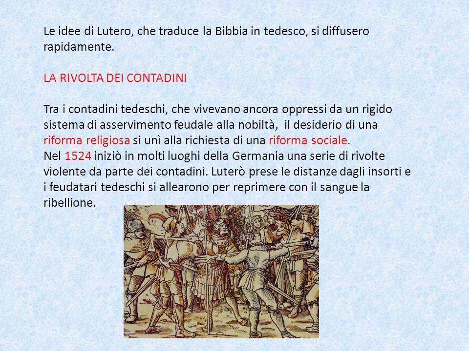 Le idee di Lutero, che traduce la Bibbia in tedesco, si diffusero rapidamente.