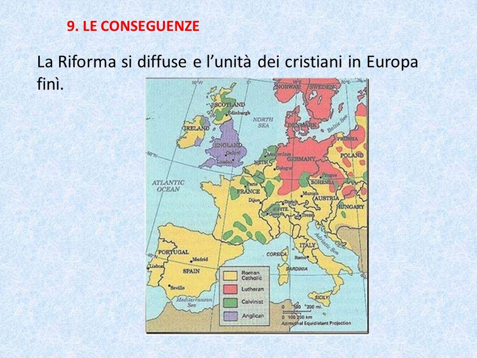 La Riforma si diffuse e l'unità dei cristiani in Europa finì.