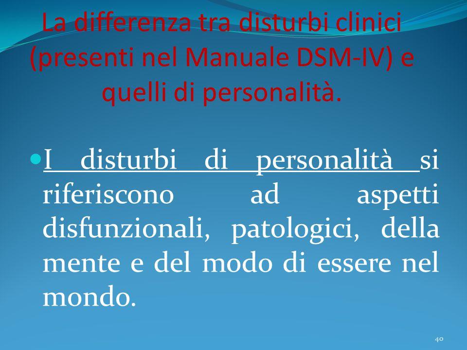 La differenza tra disturbi clinici (presenti nel Manuale DSM-IV) e quelli di personalità.