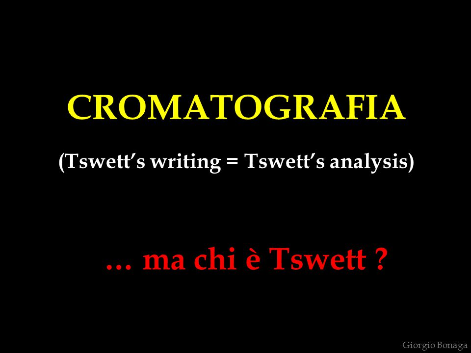 CROMATOGRAFIA (Tswett's writing = Tswett's analysis)