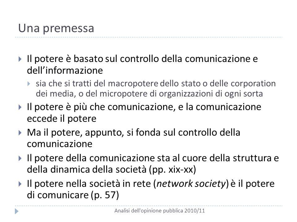 Una premessa Il potere è basato sul controllo della comunicazione e dell'informazione.