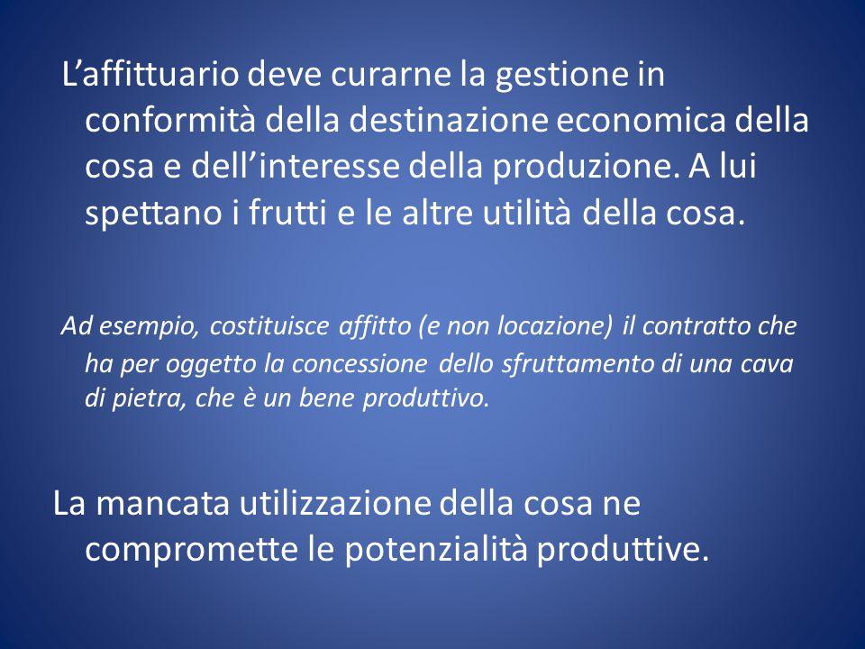 L'affittuario deve curarne la gestione in conformità della destinazione economica della cosa e dell'interesse della produzione.