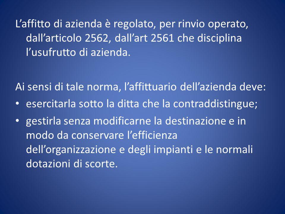 L'affitto di azienda è regolato, per rinvio operato, dall'articolo 2562, dall'art 2561 che disciplina l'usufrutto di azienda.
